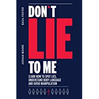 Don´t Lie to Me: Learn How to Spot Lies, Understand Body Language and Avoid Manipulation (How to analyze people)