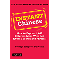 Instant Chinese: How to Express 1,000 Different Ideas with Just 100 Key Words and Phrases! (Mandarin Chinese Phrasebook) (Instant Phrasebook Series)
