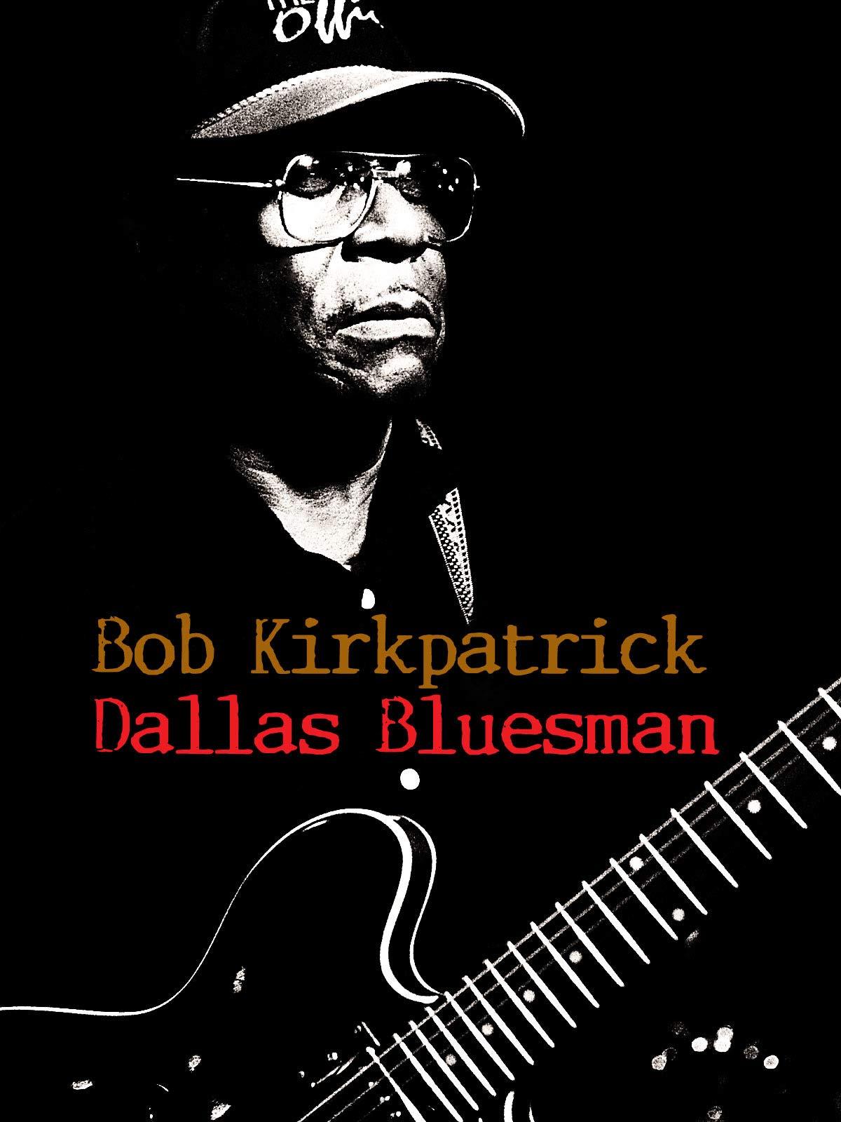 Bob Kirkpatrick - Dallas Bluesman