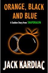 Orange, Black and Blue: A Sudden Story from Snapdragon Kindle Edition
