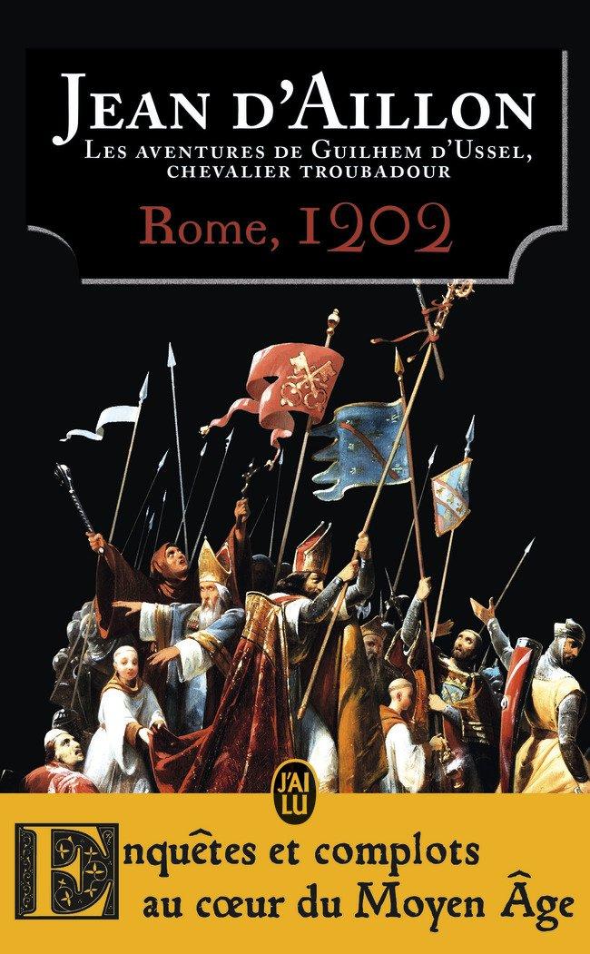 Les aventures de Guilhem d'Ussel, chevalier-troubadour : Rome, 1202 Poche – 18 janvier 2017 Jean d' Aillon J'ai lu 2290139025 Policier