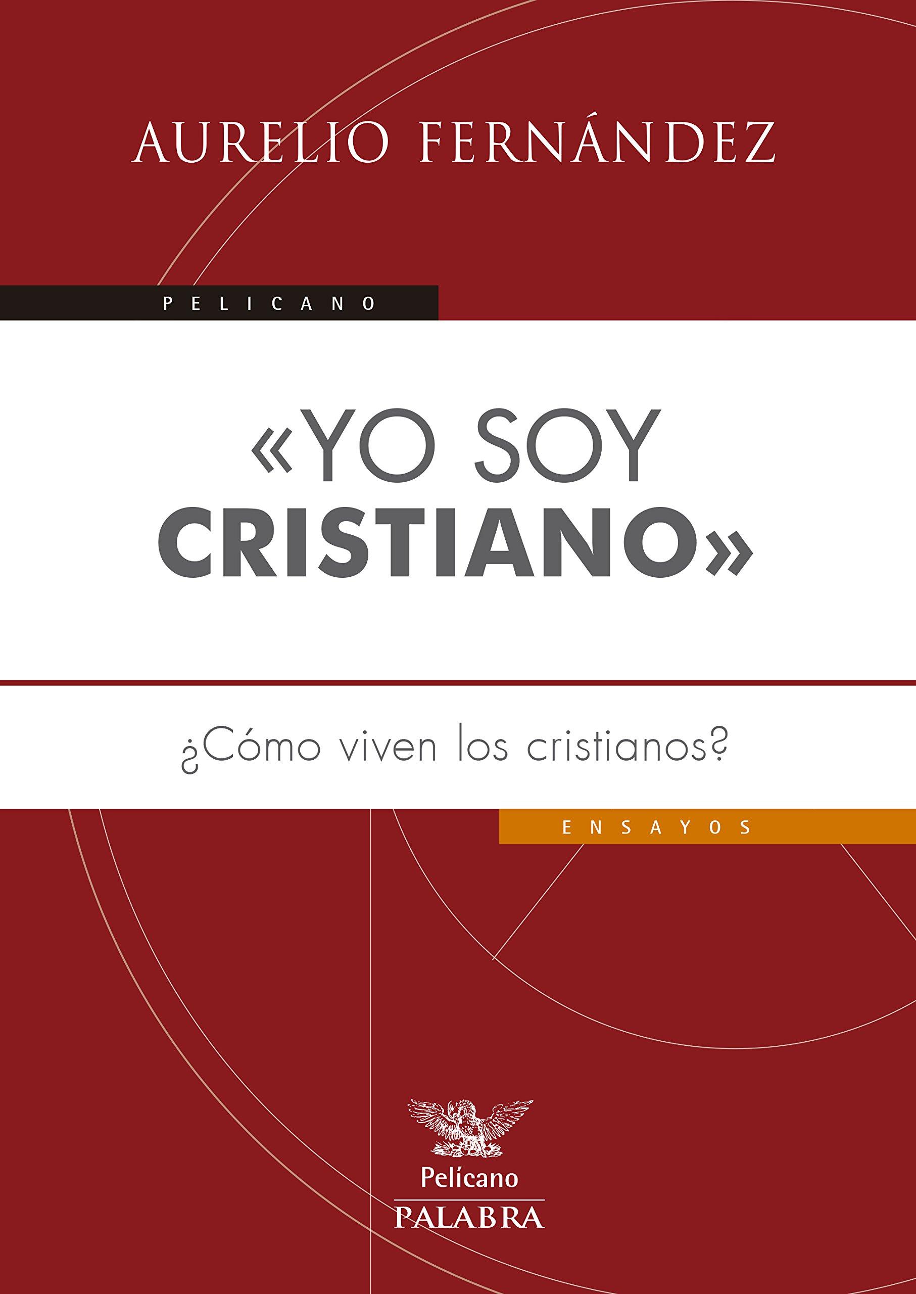 «Yo soy cristiano» (Pelícano): Amazon.es: Aurelio Fernández Fernández: Libros