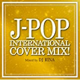 J-POP INTERNATIONAL COVER MIX!