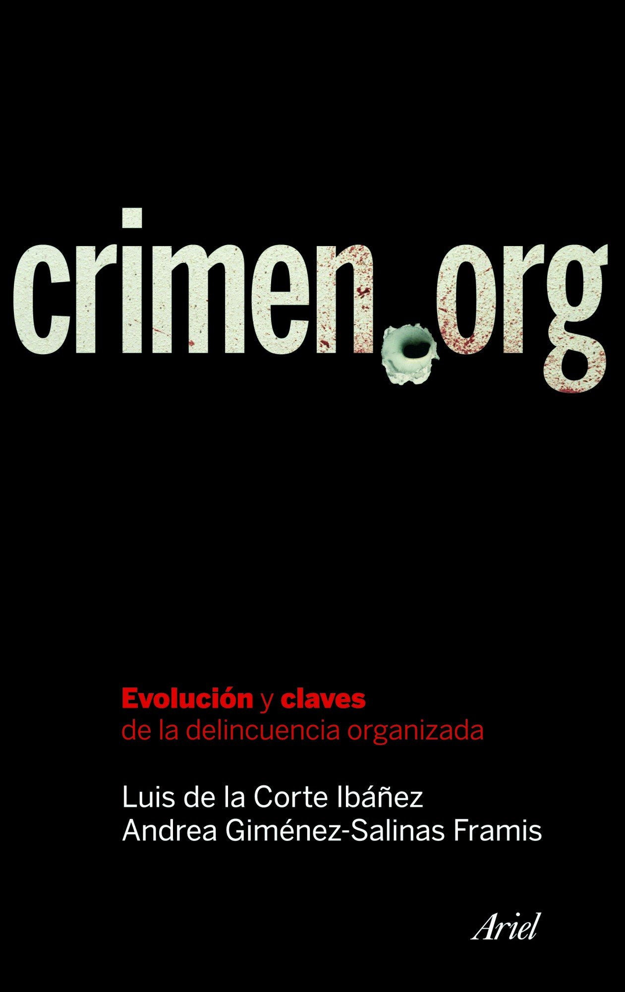 Crimen.org: Evolución y claves de la delincuencia organizada Ariel: Amazon.es: Luis de la Corte Ibáñez, Andrea Giménez-Salinas Framis: Libros