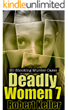 Deadly Women Volume 7: 20 Shocking True Crime Cases of Women Who Kill (English Edition)