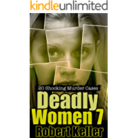 Deadly Women Volume 7: 20 Shocking True Crime Cases of Women Who Kill