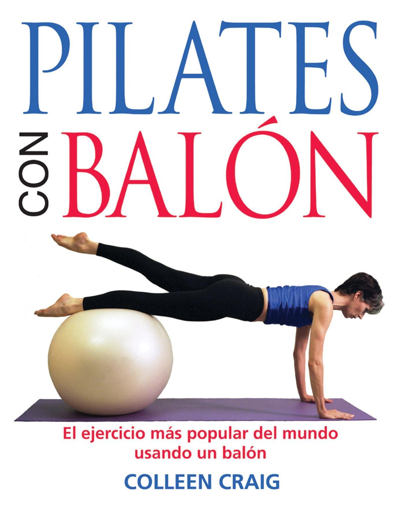 Pilates con Balon: El ejercicio mas popular del mundo usando ...