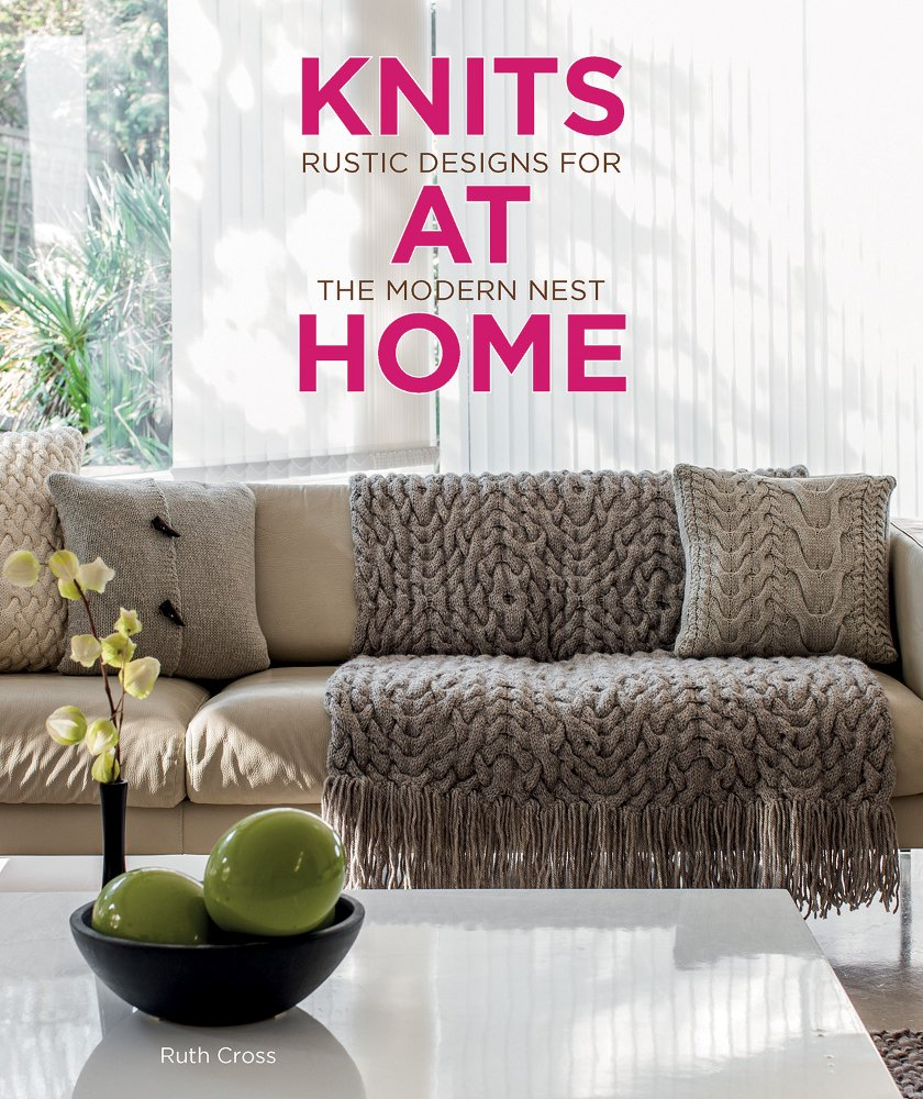 Knits at Home: Rustic Designs for the Modern Nest: Ruth Cross ...