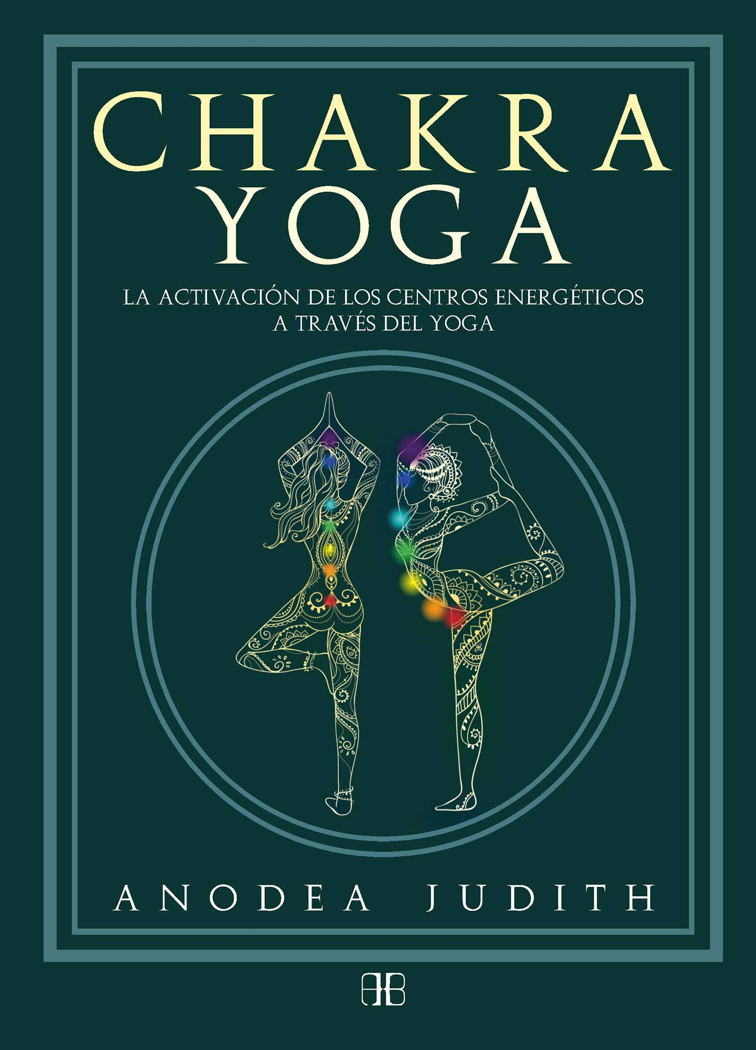 Chakra yoga: Judith Anodea: 9788415292777: Amazon.com: Books