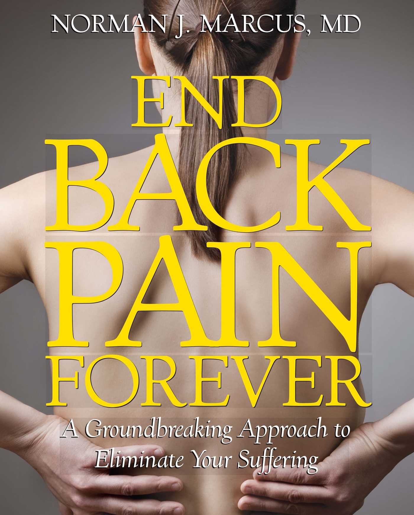 End Back Pain Forever: A Groundbreaking Approach to Eliminate Your Suffering PDF