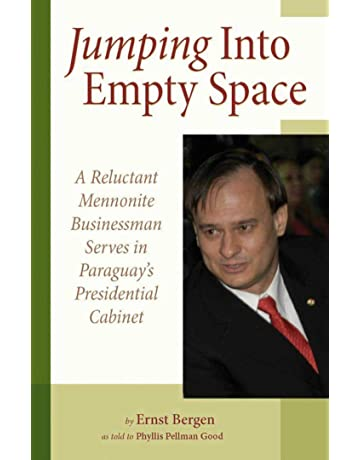 Jumping Into Empty Space: A Reluctant Mennonite Businessman Serves In Paraguays Presidential Cabinet