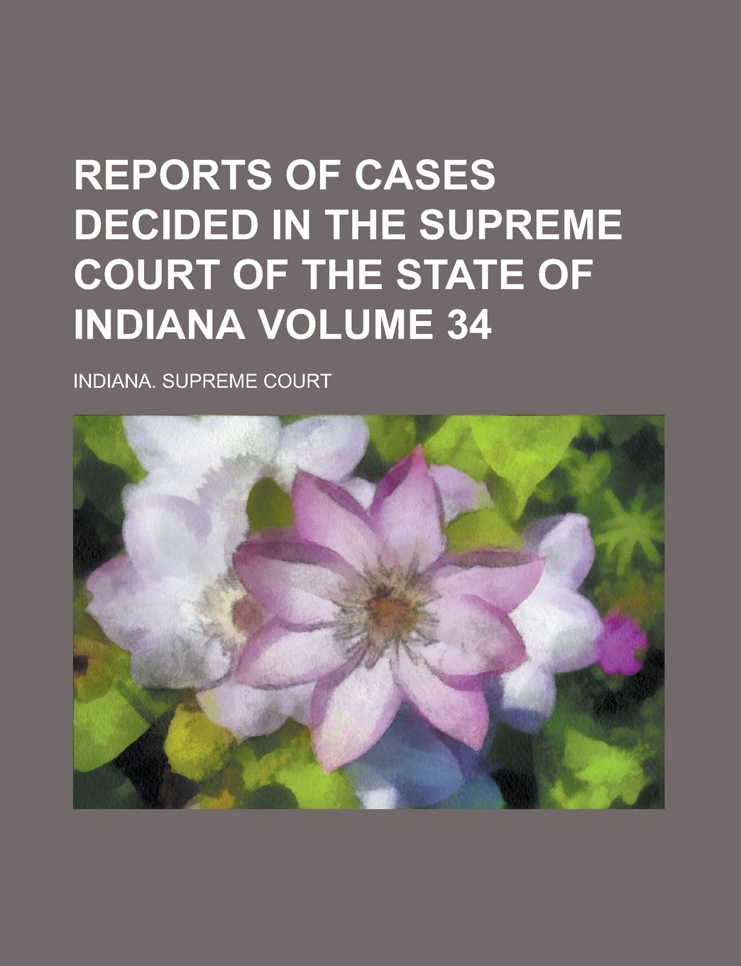 Download Reports of Cases Decided in the Supreme Court of the State of Indiana Volume 34 pdf