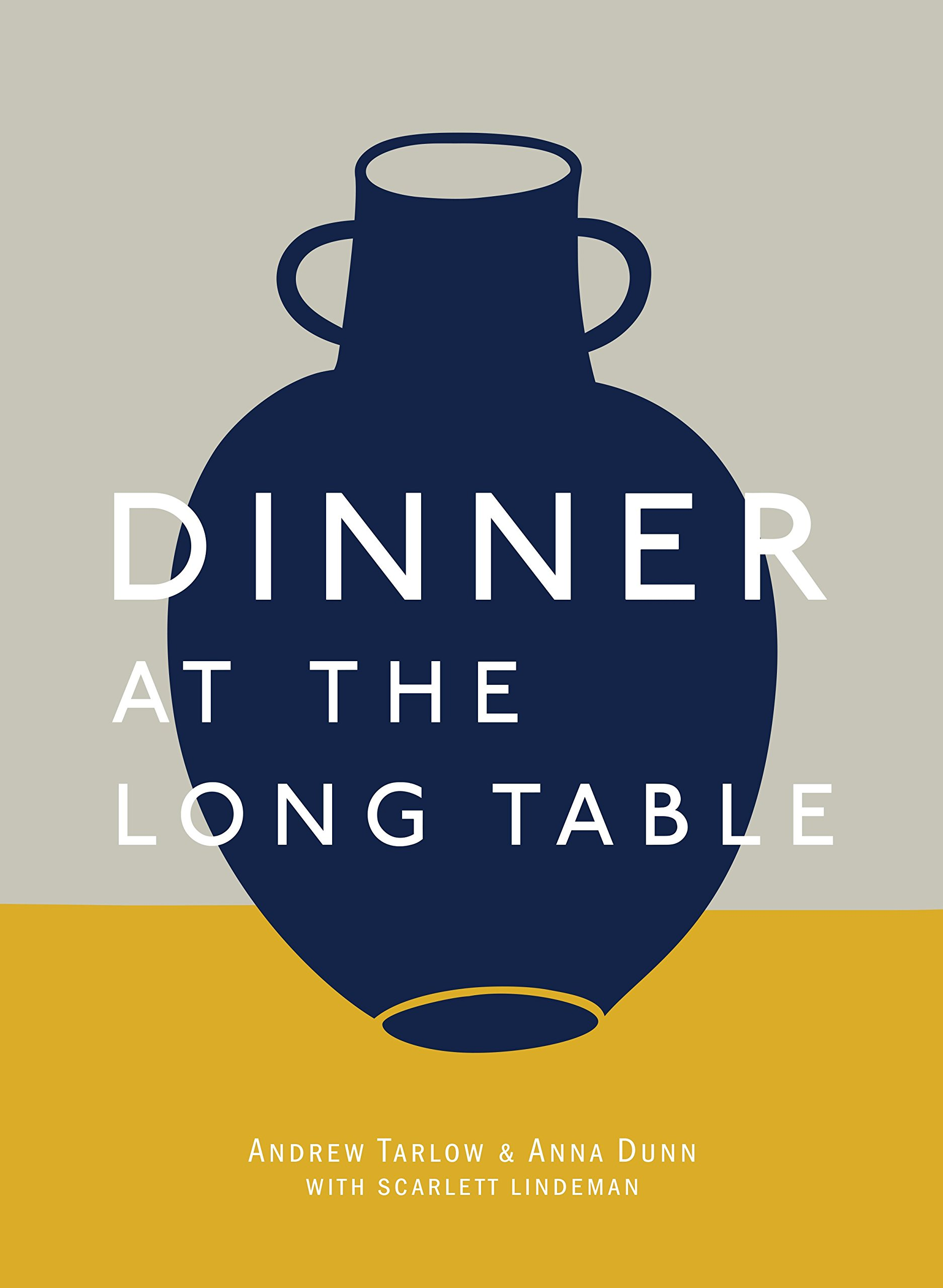 Dinner At The Long Table Andrew Tarlow Anna Dunn 9781607748465 Amazon Books