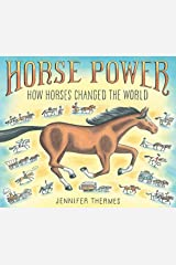 Horse Power: How Horses Changed the World Hardcover