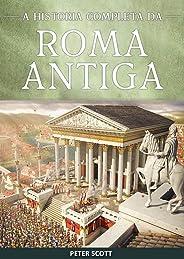 Roma Antiga:  A História Completa da República Romana, A Ascensão e Queda do Império Romano e O Império Bizantino