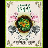Flavours of Kenya: Contemporary everyday Kenyan-Indian vegan and vegetarian recipes (English Edition)
