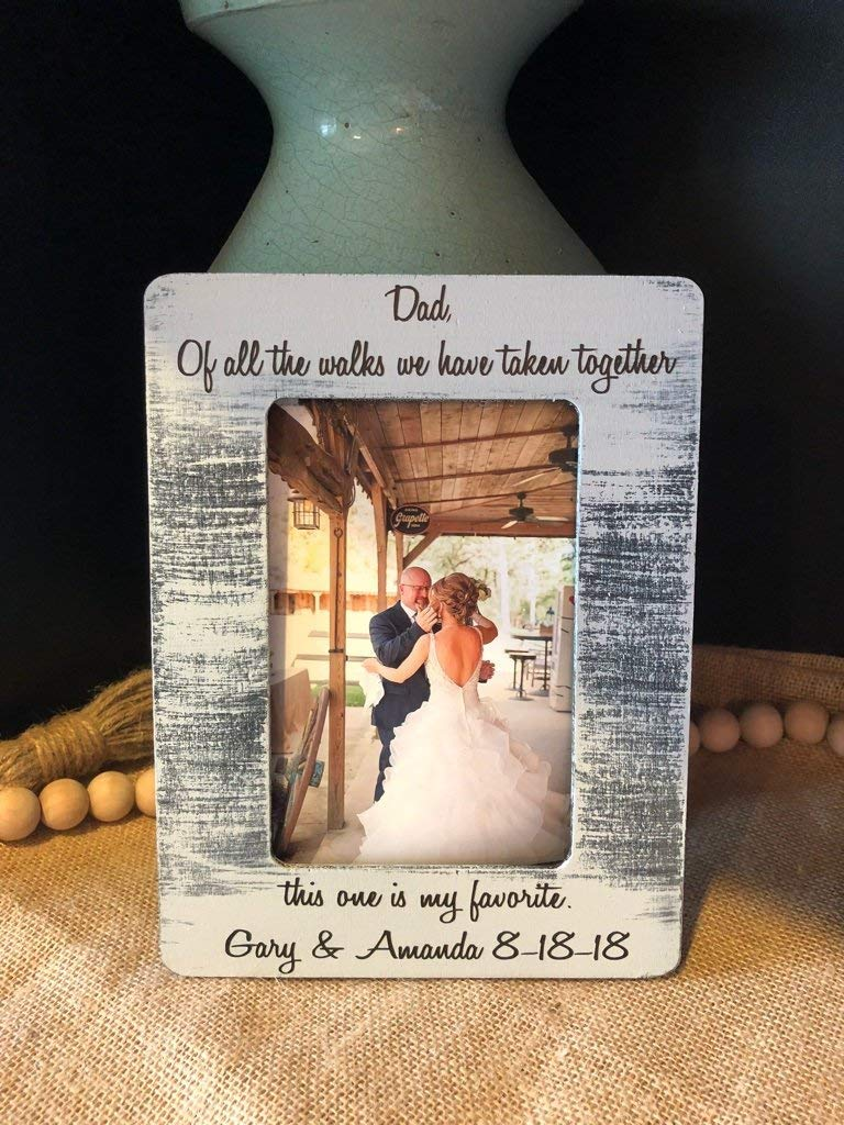 Gift for Dad Wedding 4x6 Frame for Father Of All The Walks We Have Taken This One Is My Favorite Dad Father of the Bride Thank You Gift