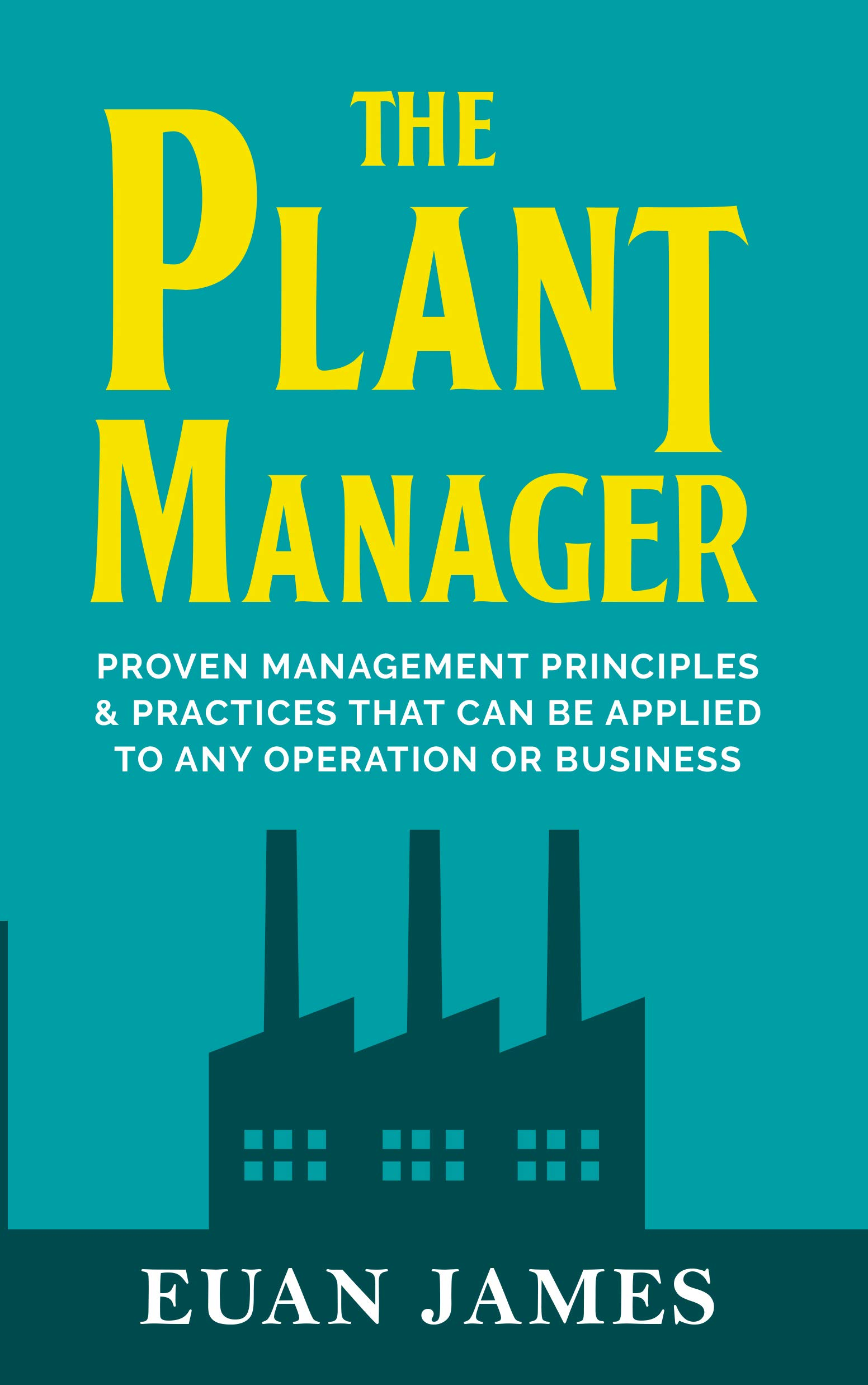 "The Plant Manager  The ""Real Deal"" Guide To Becoming A Great Plant Manager  English Edition"
