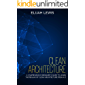 Clean Architecture: A Comprehensive Beginner's Guide to Learn the Realms of Clean Architecture from A-Z