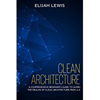 Clean Architecture: A Comprehensive Beginner's Guide to Learn the Realms of Clean Architecture from A-Z (English Edition)