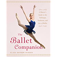 The Ballet Companion: A Dancer's Guide to the Technique, Traditions, and Joys of Ballet book cover