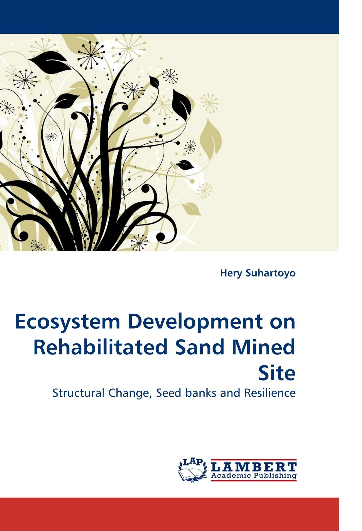 Ecosystem Development on Rehabilitated Sand Mined Site: Structural Change, Seed banks and Resilience PDF