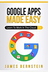 Google Apps Made Easy: Learn to work in the cloud (Computers Made Easy Book 7) Kindle Edition