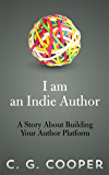 I am an Indie Author - A Story About Building Your Author Platform (The Mentor Code Book 2)