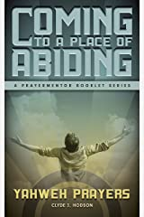 Coming To a Place of Abiding: Yahweh Prayers (Prayer Mentor Booklet Series Book 1) Kindle Edition