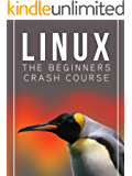Linux: The Beginners Crash Course: Get Started Today! (English Edition)