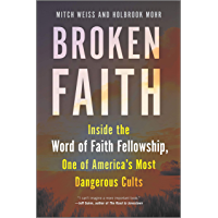 Broken Faith: Inside the Word of Faith Fellowship, One of America's Most Dangerous Cults