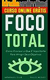 Foco Total: Como Priorizar O Que É Importante Para Atingir Seus Objetivos (Imparavel.club Livro 9) (Portuguese Edition)