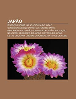 Japao: !Esbocos Sobre Japao, Ciencia Do Japao, Comunicacoes No Japao, Cultura Do Japao, Demografia Do Japao, Economia Do Japa