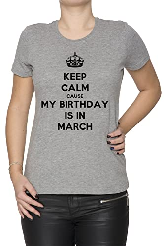 Keep Calm Cause My Birthday Is In March Mujer Camiseta Cuello Redondo Gris Manga Corta Todos Los Tam...