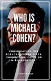 WHO IS MICHAEL COHEN: Conspiracies, Sex Scandal, Trump Fixer, Corruption: Facts or Misconception?