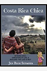 Costa Rica Chica: RETIRING EARLY, SIMPLIFYING MY LIFE, & REALIZING THAT LESS IS BEST Kindle Edition