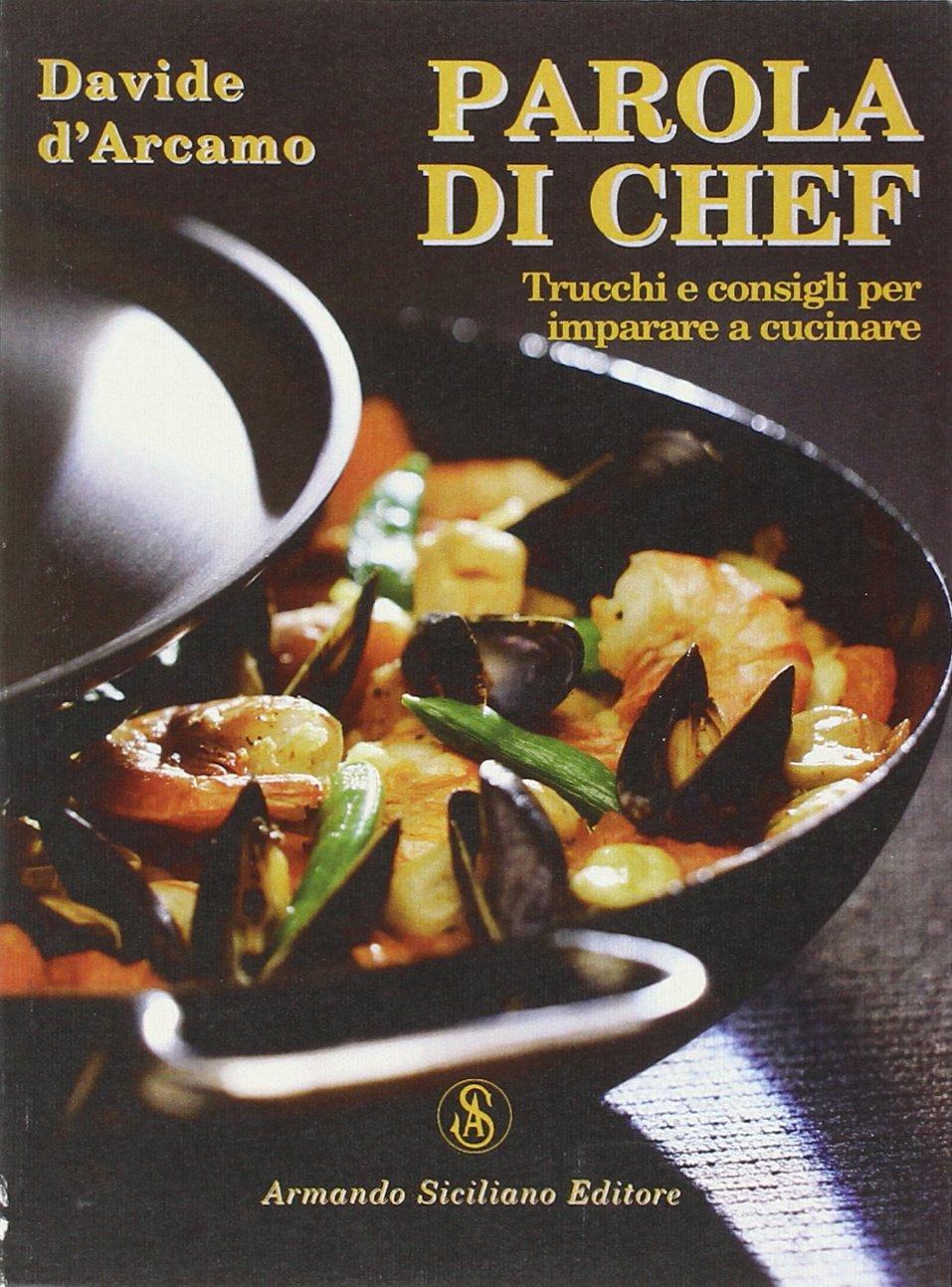 Parola di chef. Trucchi e consigli per imparare a cucinare ...