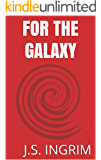 FOR THE GALAXY