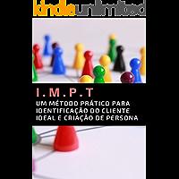 I.M.P.T Um método para identificação do cliente e criação de persona.: Um guia prático para identificação do cliente…