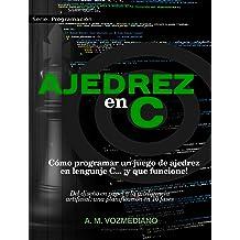 Ajedrez en C: Cómo programar un juego de ajedrez en lenguaje C... ¡y que funcione! (Programación nº 1) (Spanish Edition) Mar 1, 2017