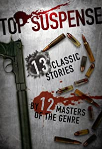 Top Suspense: 13 Classic Stories by 12 Masters of the Genre (Top Suspense Anthologies)