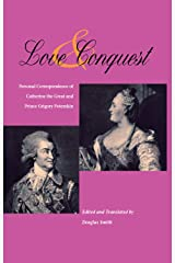 Love and Conquest: Personal Correspondence of Catherine the Great and Prince Grigory Potemkin (NIU Series in Slavic, East European, and Eurasian Studies) Paperback