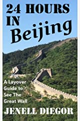 24 Hours in Beijing: A Layover Guide to See The Great Wall Kindle Edition