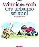 Winnie the Pooh. Ora abbiamo sei anni. Ediz. a colori
