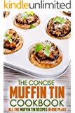 The Concise Muffin Tin Cookbook: All the Muffin Tin Recipes in One Place