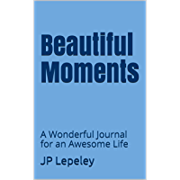 Beautiful Moments: A Wonderful Journal for an Awesome Life (English Edition)