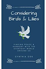 Considering Birds & Lilies: Finding Peace & Harmony With the Everyday World Around Us Kindle Edition