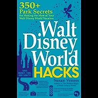 Walt Disney World Hacks: 350+ Park Secrets for Making the Most of Your Walt Disney World Vacation (Hidden Magic)