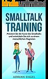 Smalltalk: Smalltalk Training: Meistern Sie die Kunst des Smalltalks und entwickeln Sie sich zu einem menschlichen Magneten (Inkl. BONUS-Kapitel) (Smalltalk, ... Selbstbewusstsein, Charisma, Anziehung 1)