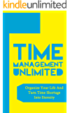 Time Management Unlimited: Organize Your Life And Turn Time Shortage Into Eternity (Time Management, Time Management Skills, Managing Time Book 1) (English Edition)
